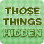 Those Things Hidden