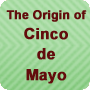The Origin of Cinco de Mayo